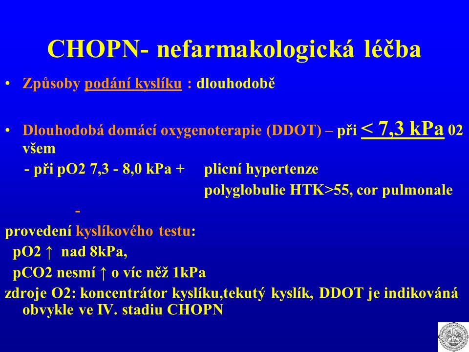 CHOPN- nefarmakologická léčba Způsoby podání kyslíku : dlouhodobě Dlouhodobá domácí oxygenoterapie (DDOT) – při < 7,3 kPa 02 všem - při pO2 7,3 - 8,0