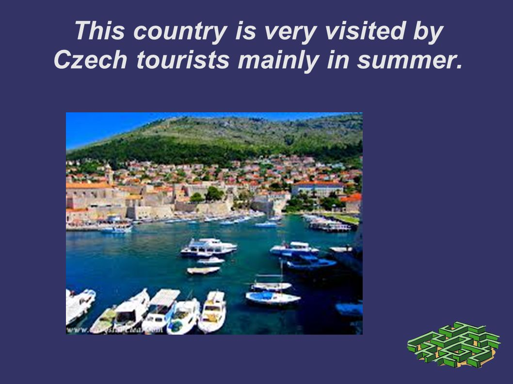 This country is very visited by Czech tourists mainly in summer.
