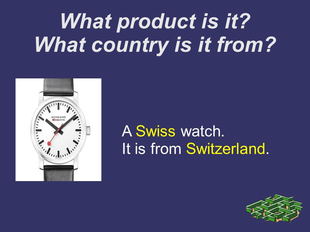 A Swiss watch. It is from Switzerland.