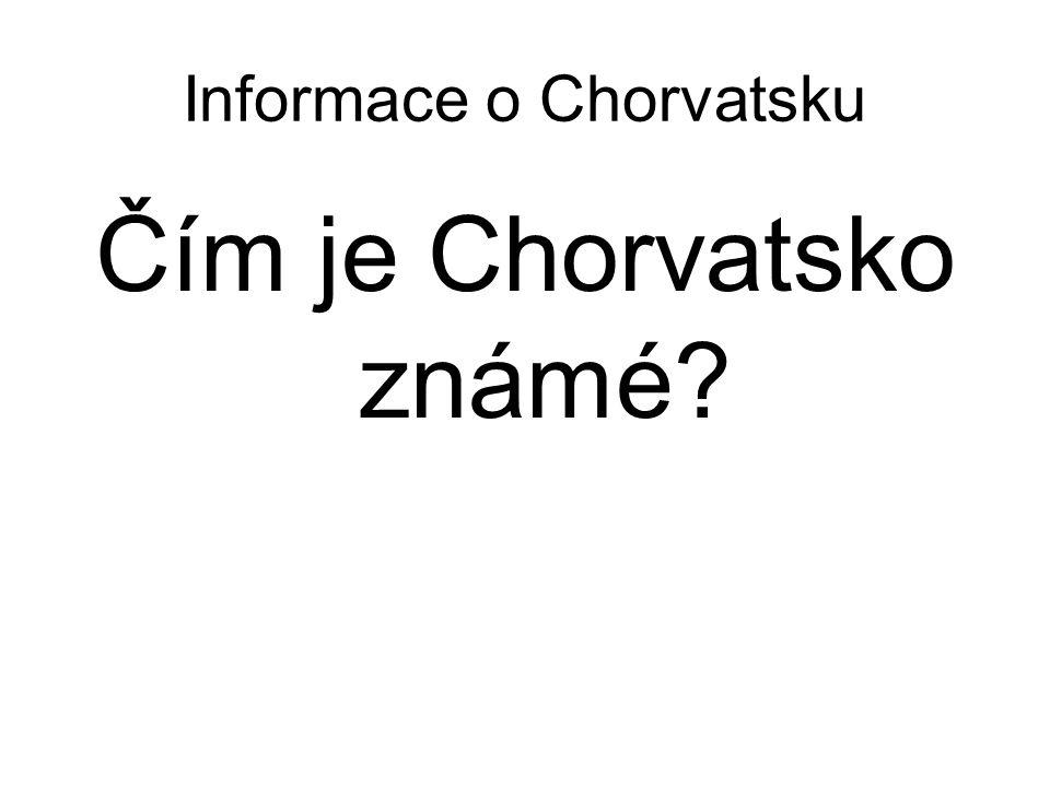Informace o Chorvatsku Čím je Chorvatsko známé