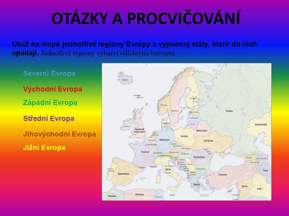 OTÁZKY A PROCVIČOVÁNÍ Ukaž na mapě jednotlivé regiony Evropy a vyjmenuj státy, které do nich spadají.
