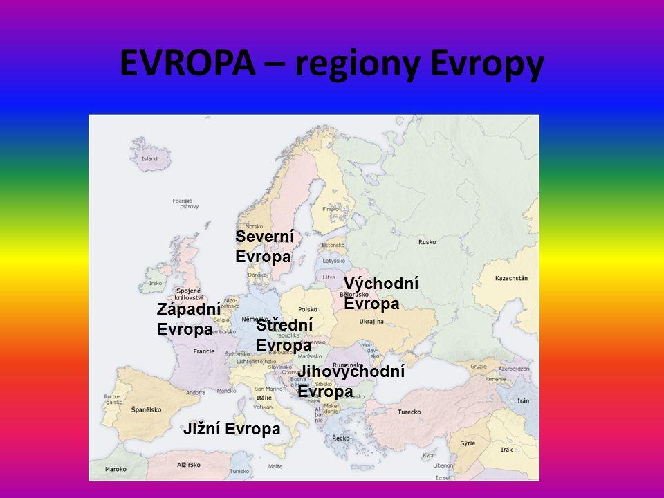 EVROPA – regiony Evropy Západní Evropa Severní Evropa Střední Evropa Jižní Evropa Jihovýchodní Evropa Východní Evropa