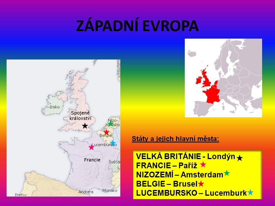 ZÁPADNÍ EVROPA VELKÁ BRITÁNIE - Londýn FRANCIE – Paříž NIZOZEMÍ – Amsterdam BELGIE – Brusel LUCEMBURSKO – Lucemburk Státy a jejich hlavní města:
