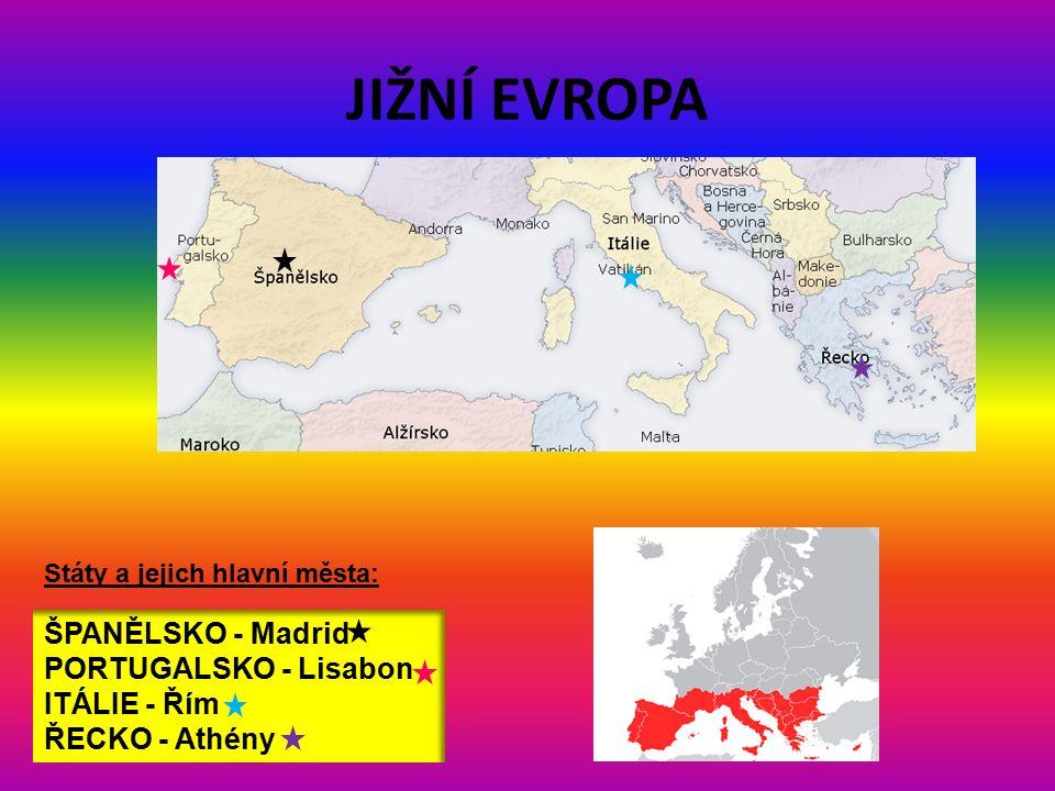 JIŽNÍ EVROPA ŠPANĚLSKO - Madrid PORTUGALSKO - Lisabon ITÁLIE - Řím ŘECKO - Athény Státy a jejich hlavní města: