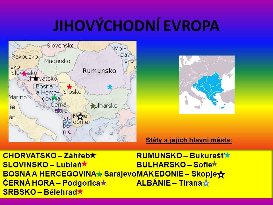 JIHOVÝCHODNÍ EVROPA CHORVATSKO – Záhřeb SLOVINSKO – Lublaň BOSNA A HERCEGOVINA - Sarajevo ČERNÁ HORA – Podgorica SRBSKO – Bělehrad RUMUNSKO – Bukurešť BULHARSKO – Sofie MAKEDONIE – Skopje ALBÁNIE – Tirana Státy a jejich hlavní města: