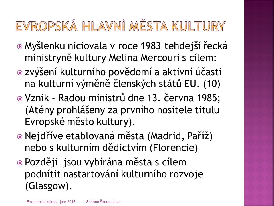  Myšlenku niciovala v roce 1983 tehdejší řecká ministryně kultury Melina Mercouri s cílem:  zvýšení kulturního povědomí a aktivní účasti na kulturní výměně členských států EU.