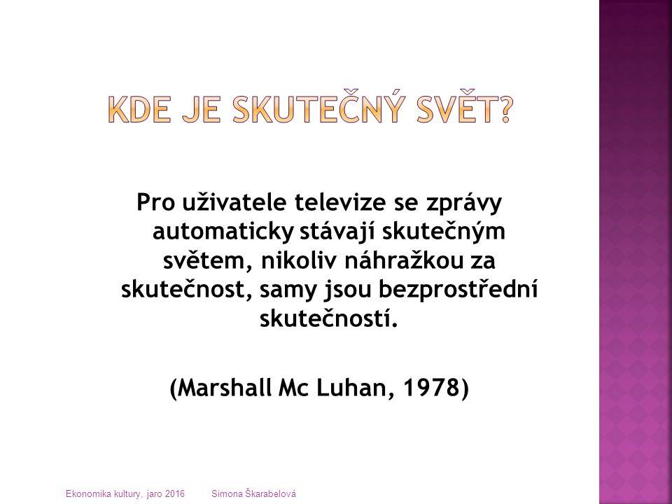 Pro uživatele televize se zprávy automaticky stávají skutečným světem, nikoliv náhražkou za skutečnost, samy jsou bezprostřední skutečností. (Marshall