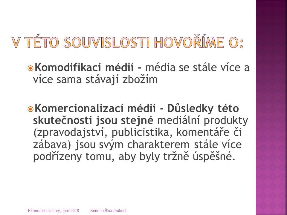  Komodifikací médií - média se stále více a více sama stávají zbožím  Komercionalizací médií - Důsledky této skutečnosti jsou stejné mediální produk