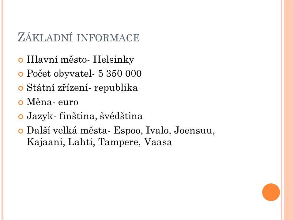 Z ÁKLADNÍ INFORMACE Hlavní město- Helsinky Počet obyvatel- 5 350 000 Státní zřízení- republika Měna- euro Jazyk- finština, švédština Další velká města- Espoo, Ivalo, Joensuu, Kajaani, Lahti, Tampere, Vaasa