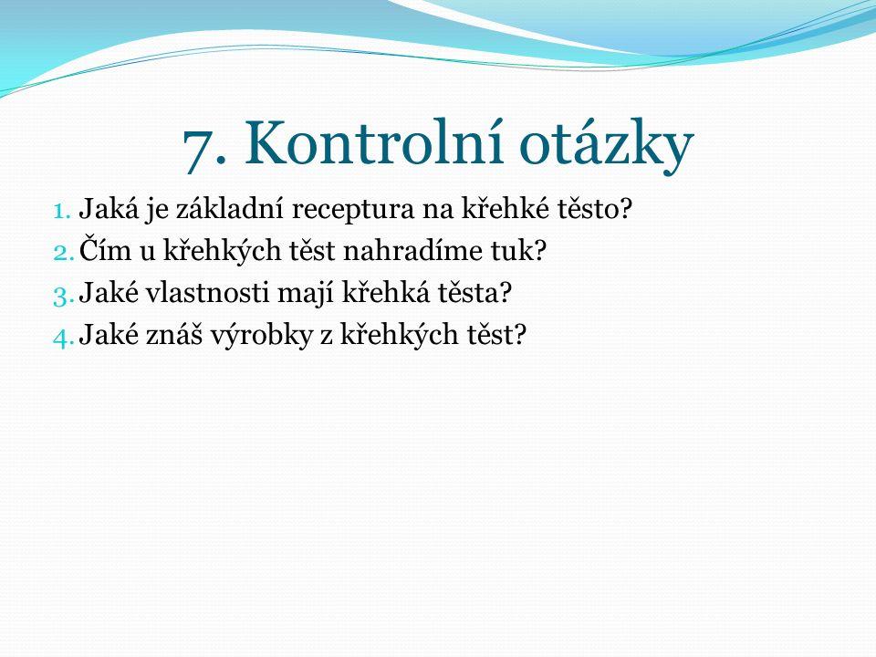 7. Kontrolní otázky 1. Jaká je základní receptura na křehké těsto.