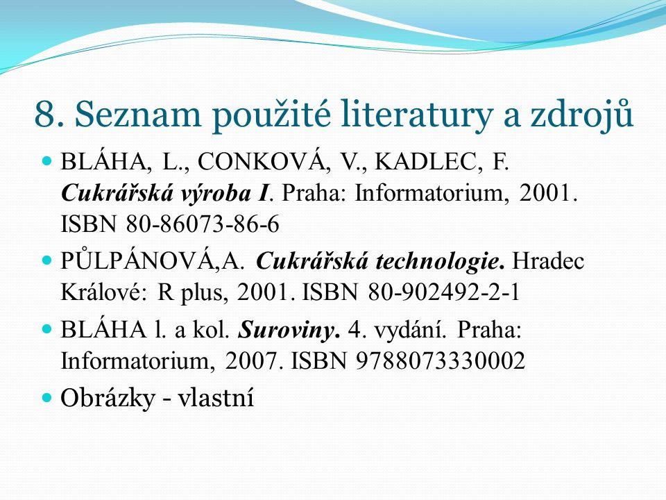 8. Seznam použité literatury a zdrojů BLÁHA, L., CONKOVÁ, V., KADLEC, F. Cukrářská výroba I. Praha: Informatorium, 2001. ISBN 80-86073-86-6 PŮLPÁNOVÁ,