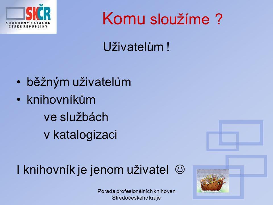 Porada profesionálních knihoven Středočeského kraje Komu sloužíme .