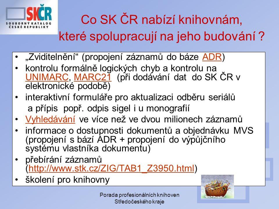 Porada profesionálních knihoven Středočeského kraje Co SK ČR nabízí knihovnám, které spolupracují na jeho budování .