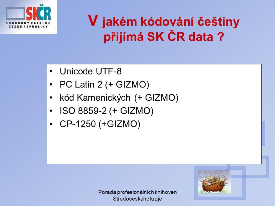 Porada profesionálních knihoven Středočeského kraje V jakém kódování češtiny přijímá SK ČR data .