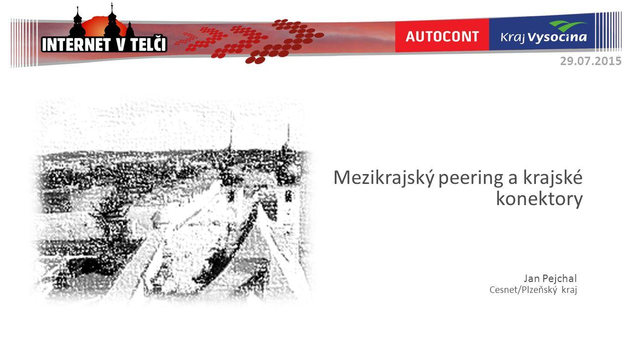 Mezikrajský peering a krajské konektory Jan Pejchal Cesnet/Plzeňský kraj 29.07.2015
