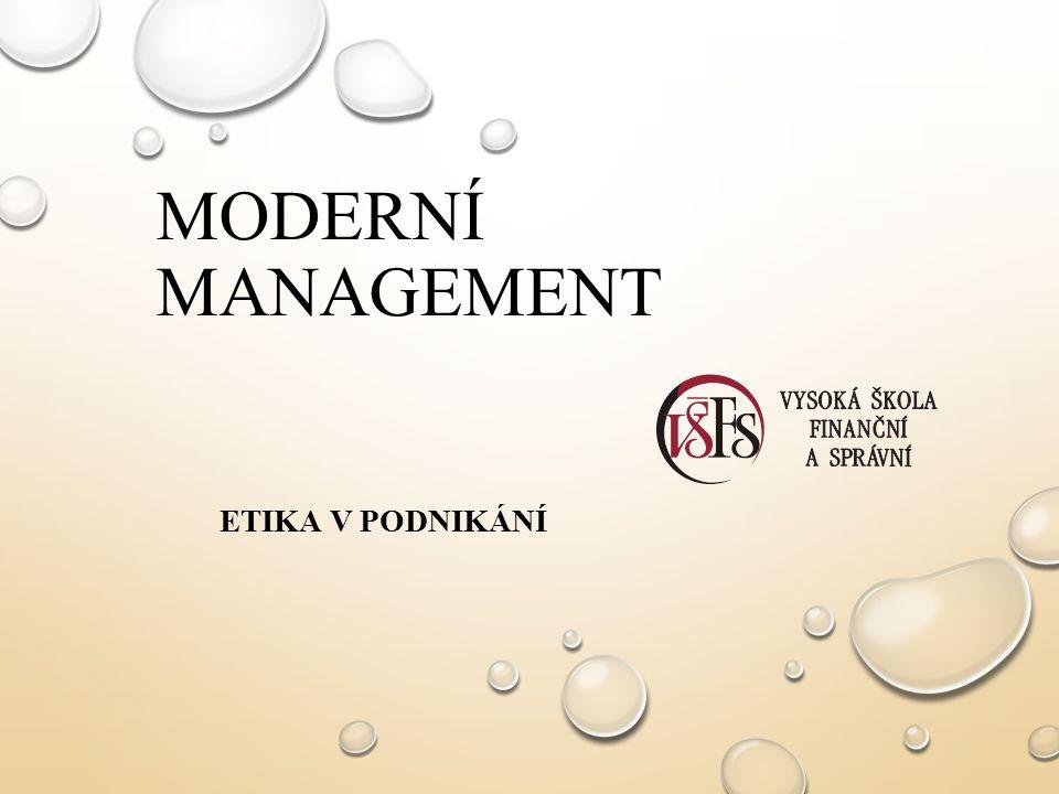 MODERNÍ MANAGEMENT ETIKA V PODNIKÁNÍ
