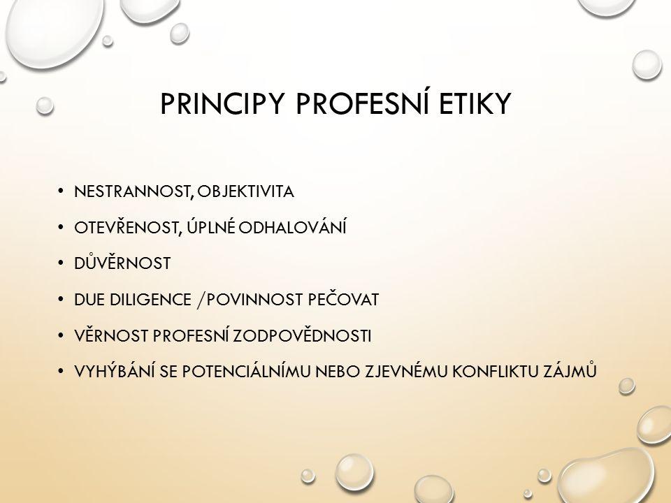 PRINCIPY PROFESNÍ ETIKY NESTRANNOST, OBJEKTIVITA OTEVŘENOST, ÚPLNÉ ODHALOVÁNÍ DŮVĚRNOST DUE DILIGENCE /POVINNOST PEČOVAT VĚRNOST PROFESNÍ ZODPOVĚDNOST