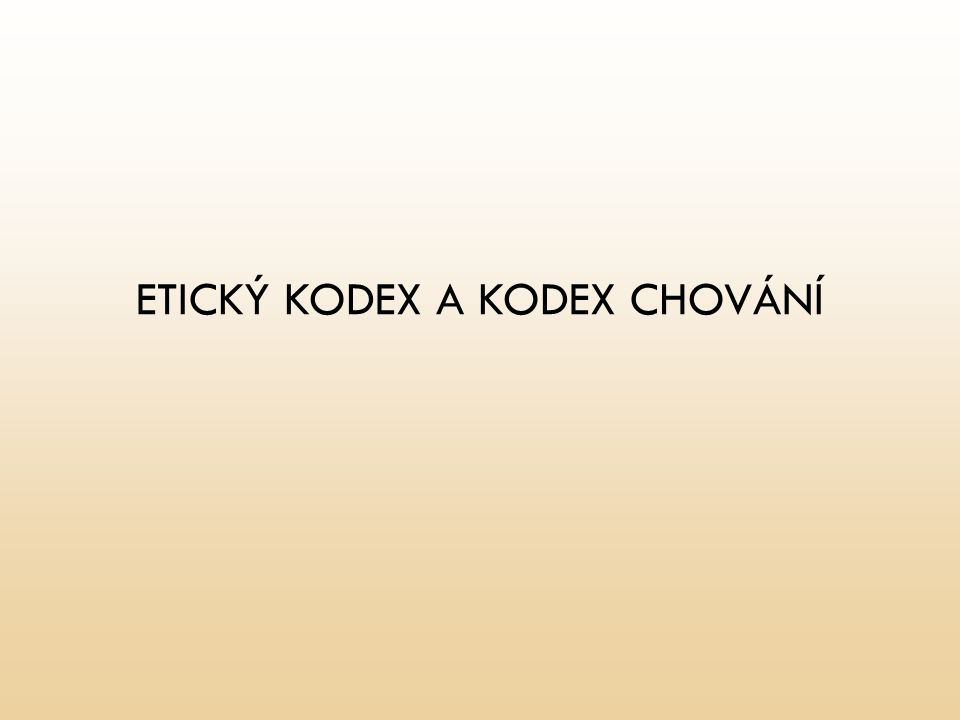 ETICKÝ KODEX A KODEX CHOVÁNÍ