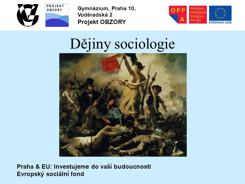 Praha & EU: Investujeme do vaší budoucnosti Evropský sociální fond Gymnázium, Praha 10, Voděradská 2 Projekt OBZORY Dějiny sociologie