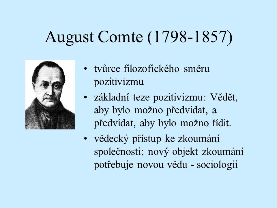 August Comte (1798-1857) tvůrce filozofického směru pozitivizmu základní teze pozitivizmu: Vědět, aby bylo možno předvídat, a předvídat, aby bylo možno řídit.