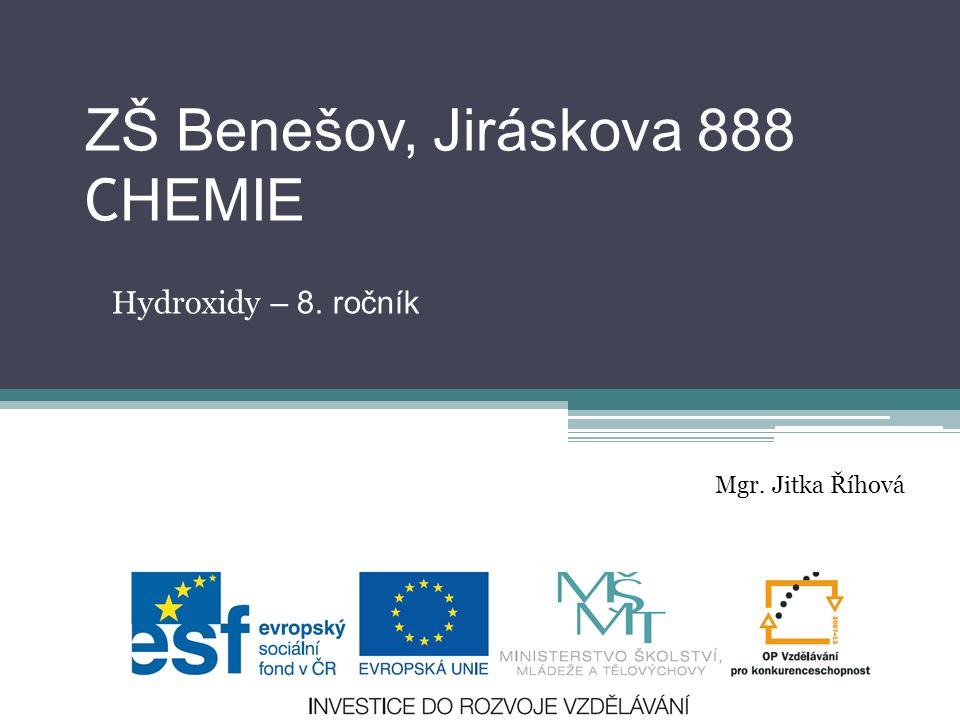 ZŠ Benešov, Jiráskova 888 C HEMIE Hydroxidy – 8. ročník Mgr. Jitka Říhová