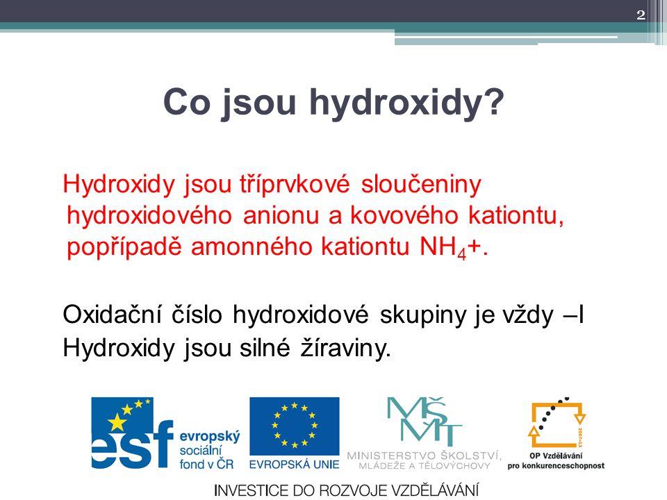 Co jsou hydroxidy? Hydroxidy jsou tříprvkové sloučeniny hydroxidového anionu a kovového kationtu, popřípadě amonného kationtu NH 4 +. Oxidační číslo h