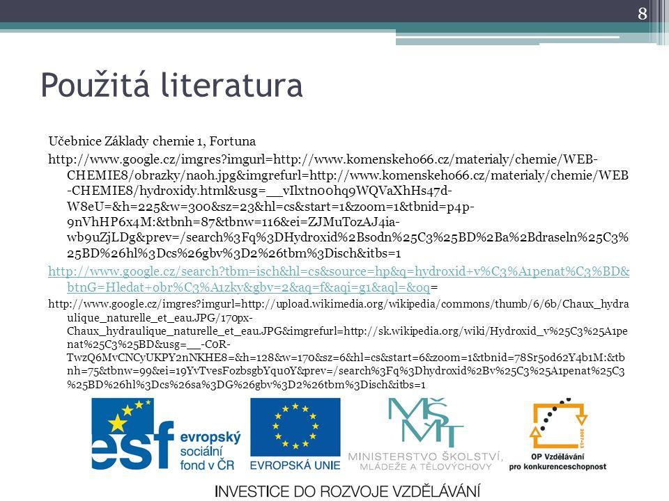 Použitá literatura Učebnice Základy chemie 1, Fortuna http://www.google.cz/imgres?imgurl=http://www.komenskeho66.cz/materialy/chemie/WEB- CHEMIE8/obra