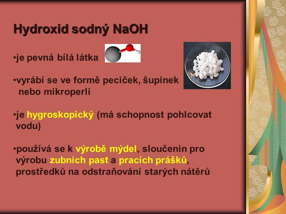 Hydroxid sodný NaOH je pevná bílá látka vyrábí se ve formě peciček, šupinek nebo mikroperlí je hygroskopický (má schopnost pohlcovat vodu) používá se k výrobě mýdel, sloučenin pro výrobu zubních past a pracích prášků, prostředků na odstraňování starých nátěrů