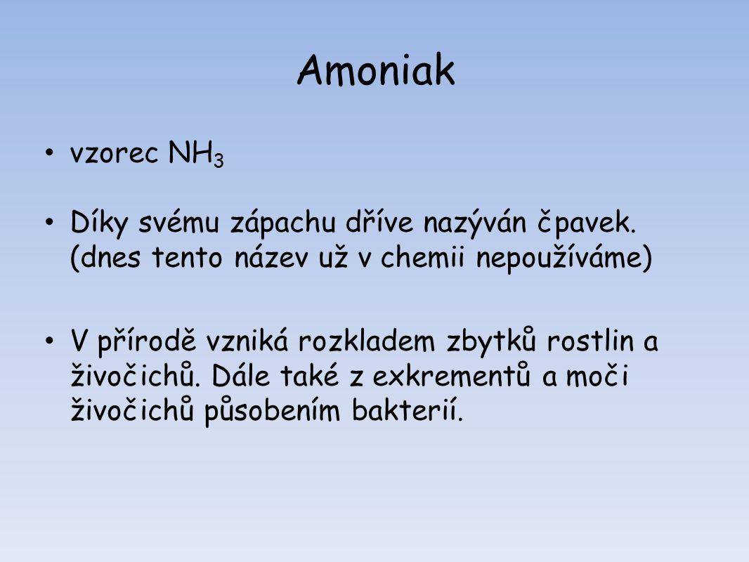 Amoniak vzorec NH 3 Díky svému zápachu dříve nazýván čpavek.