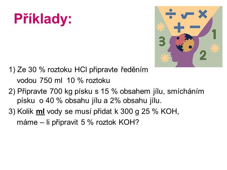 Výsledky: 1) Na přípravu potřebujeme 250 ml 30% HCl a 500 ml vody 3) Použijeme 239,5 kg písku se 40 % jílovitostí a 460,5 kg písku s 2 % jílovitostí.