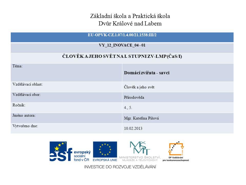 EU-OPVK-CZ.1.07/1.4.00/21.1538:III/2 VY_12_INOVACE_04 - 01 ČLOVĚK A JEHO SVĚT NA I. STUPNI ZV-LMP (ČaS/I) Téma: Domácí zvířata - savci Vzdělávací obla