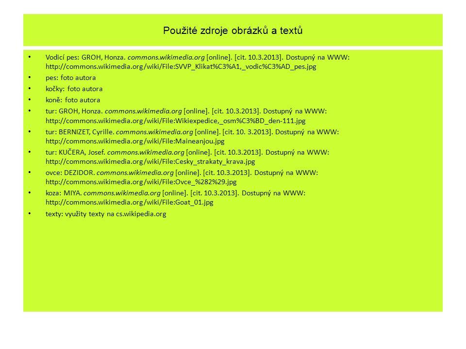 Použité zdroje obrázků a textů Vodicí pes: GROH, Honza. commons.wikimedia.org [online]. [cit. 10.3.2013]. Dostupný na WWW: http://commons.wikimedia.or