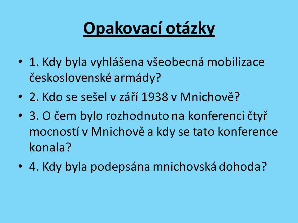 Opakovací otázky 1. Kdy byla vyhlášena všeobecná mobilizace československé armády.