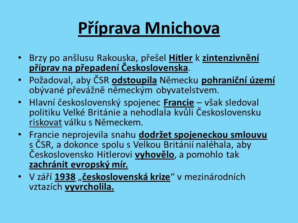 Příprava Mnichova Brzy po anšlusu Rakouska, přešel Hitler k zintenzivnění příprav na přepadení Československa.