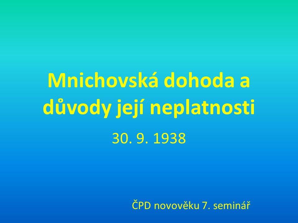 Mnichovská dohoda a důvody její neplatnosti 30. 9. 1938 ČPD novověku 7. seminář