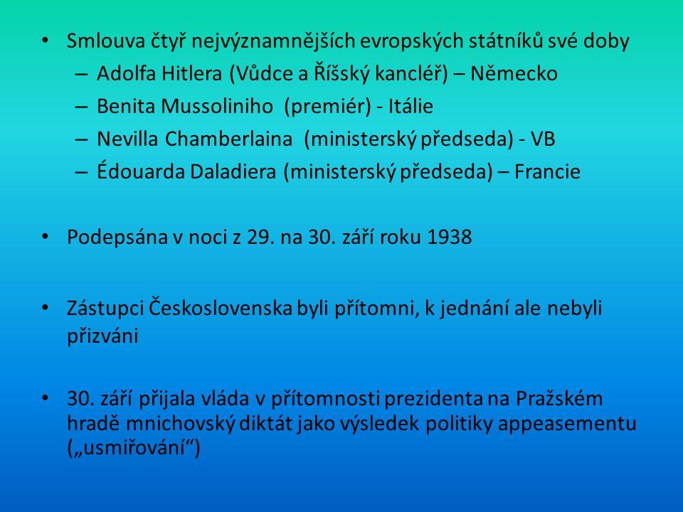 Smlouva čtyř nejvýznamnějších evropských státníků své doby – Adolfa Hitlera (Vůdce a Říšský kancléř) – Německo – Benita Mussoliniho (premiér) - Itálie – Nevilla Chamberlaina (ministerský předseda) - VB – Édouarda Daladiera (ministerský předseda) – Francie Podepsána v noci z 29.