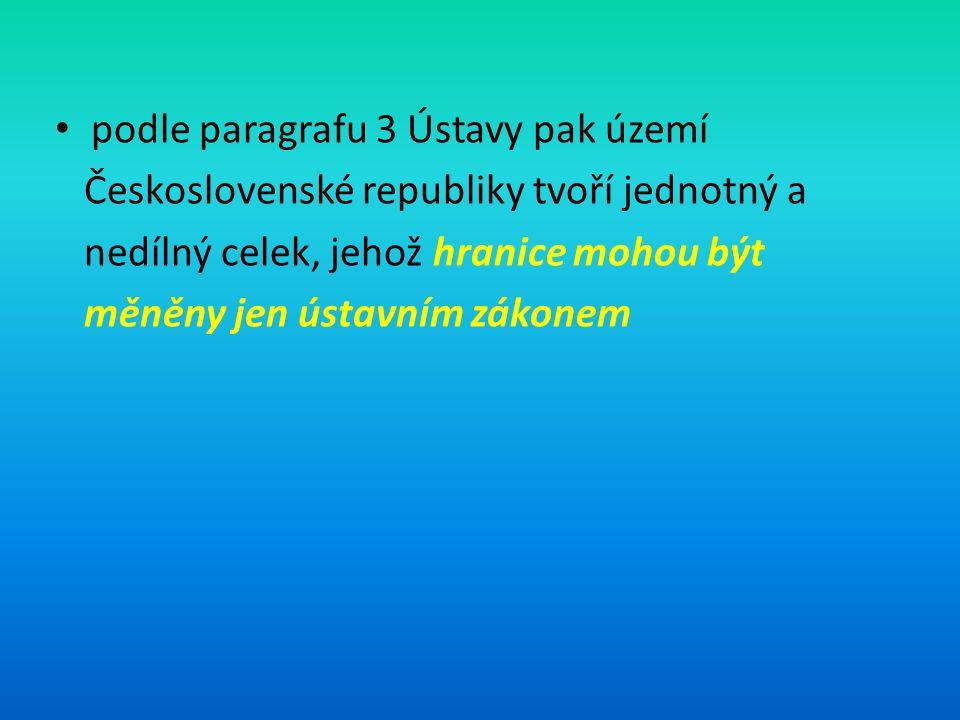 podle paragrafu 3 Ústavy pak území Československé republiky tvoří jednotný a nedílný celek, jehož hranice mohou být měněny jen ústavním zákonem