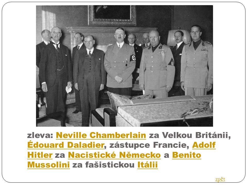 zleva: Neville Chamberlain za Velkou Británii, Édouard Daladier, zástupce Francie, Adolf Hitler za Nacistické Německo a Benito Mussolini za fašistickou ItáliiNeville Chamberlain Édouard DaladierAdolf HitlerNacistické NěmeckoBenito MussoliniItálii zp ě t
