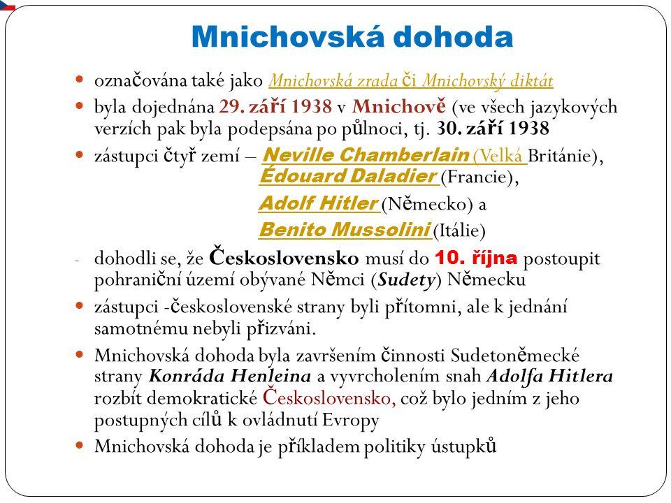Mnichovská dohoda ozna č ována také jako Mnichovská zrada č i Mnichovský diktátMnichovská zrada č i Mnichovský diktát byla dojednána 29. zá ř í 1938 v