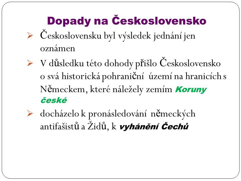 Dopady na Československo  Č eskoslovensku byl výsledek jednání jen oznámen  V d ů sledku této dohody p ř išlo Č eskoslovensko o svá historická pohra