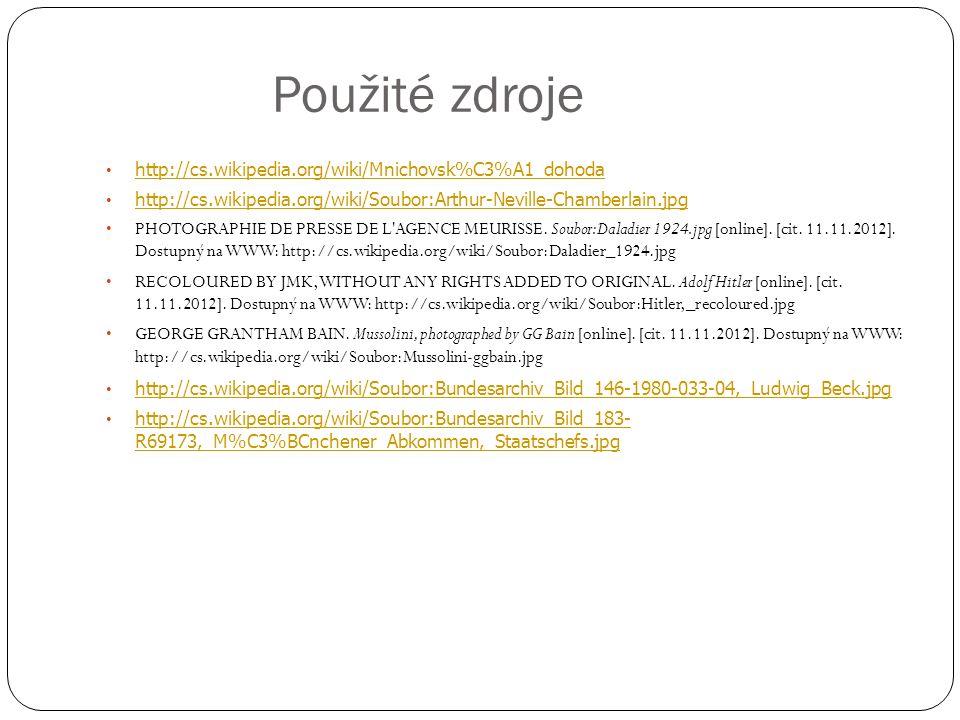 Použité zdroje http://cs.wikipedia.org/wiki/Mnichovsk%C3%A1_dohoda http://cs.wikipedia.org/wiki/Soubor:Arthur-Neville-Chamberlain.jpg PHOTOGRAPHIE DE PRESSE DE L AGENCE MEURISSE.