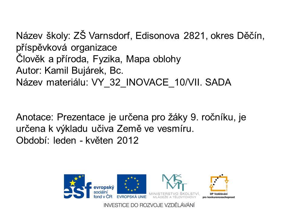 Název školy: ZŠ Varnsdorf, Edisonova 2821, okres Děčín, příspěvková organizace Člověk a příroda, Fyzika, Mapa oblohy Autor: Kamil Bujárek, Bc.