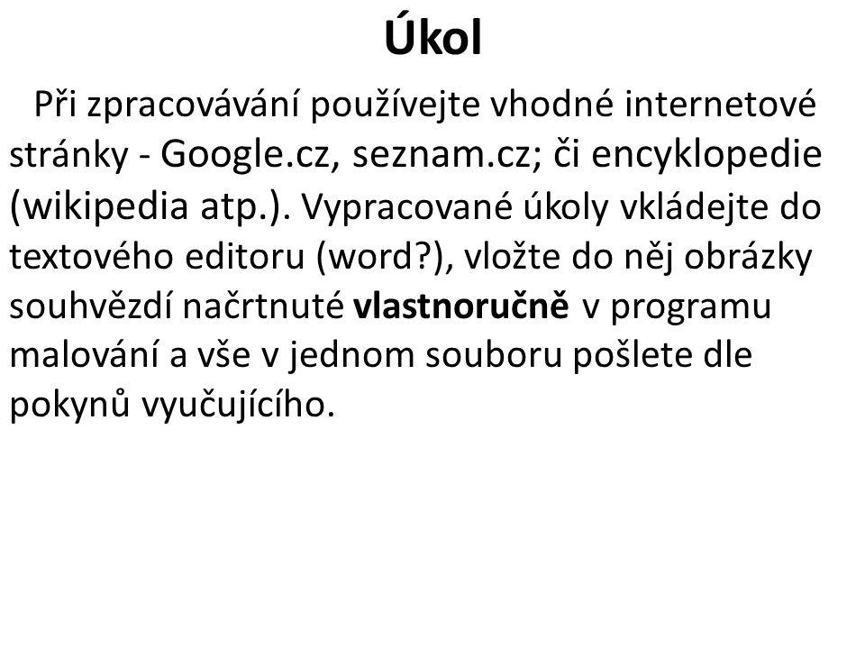 Úkol Při zpracovávání používejte vhodné internetové stránky - Google.cz, seznam.cz; či encyklopedie (wikipedia atp.).