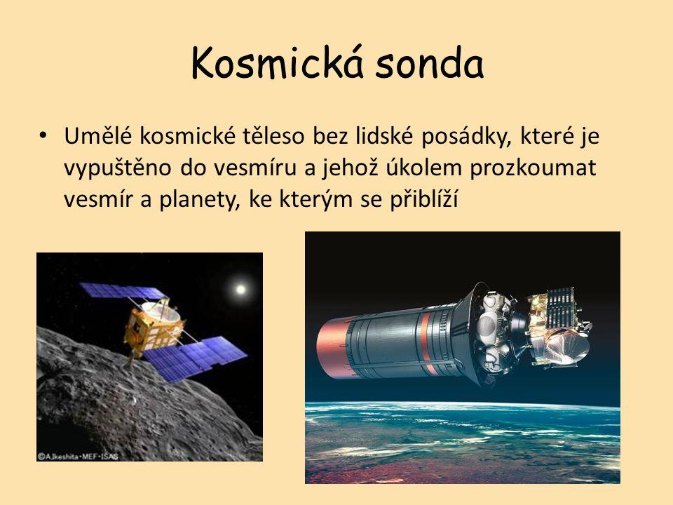 Umělé kosmické těleso bez lidské posádky, které je vypuštěno do vesmíru a jehož úkolem prozkoumat vesmír a planety, ke kterým se přiblíží Kosmická sonda