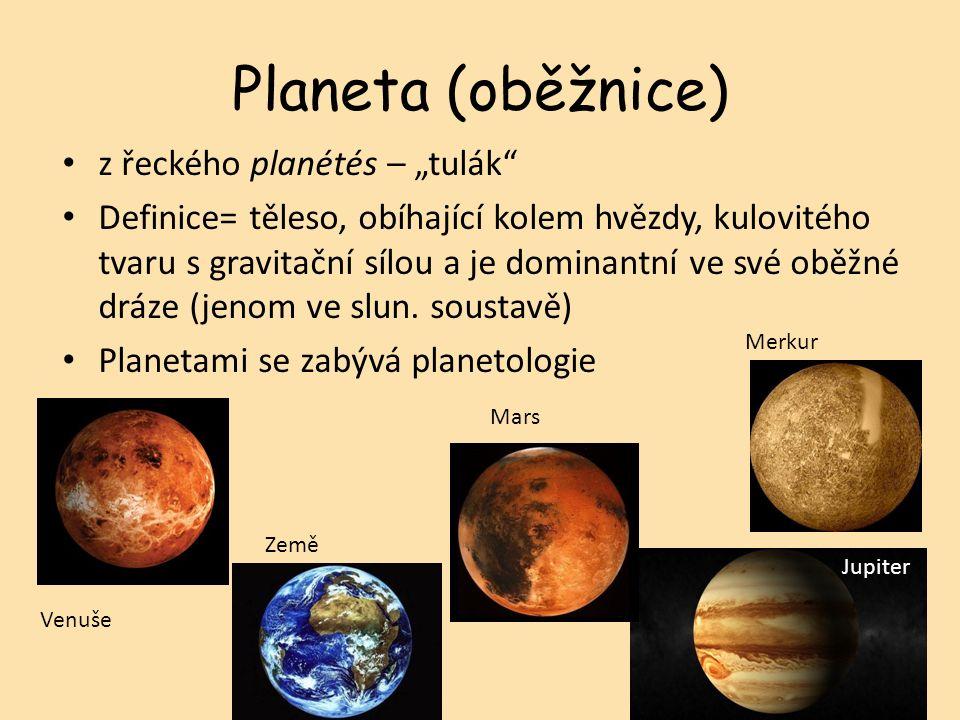 """Planeta (oběžnice) z řeckého planétés – """"tulák Definice= těleso, obíhající kolem hvězdy, kulovitého tvaru s gravitační sílou a je dominantní ve své oběžné dráze (jenom ve slun."""