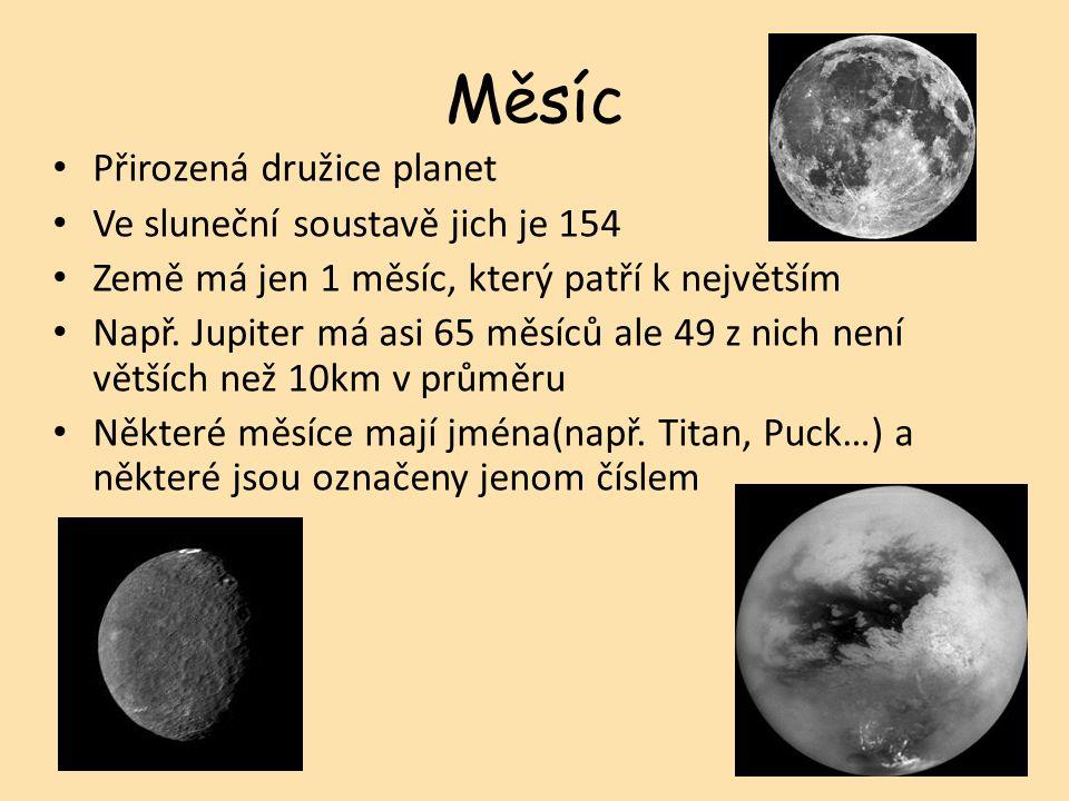 Měsíc Přirozená družice planet Ve sluneční soustavě jich je 154 Země má jen 1 měsíc, který patří k největším Např.