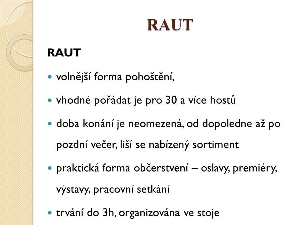 RAUT RAUT volnější forma pohoštění, vhodné pořádat je pro 30 a více hostů doba konání je neomezená, od dopoledne až po pozdní večer, liší se nabízený sortiment praktická forma občerstvení – oslavy, premiéry, výstavy, pracovní setkání trvání do 3h, organizována ve stoje