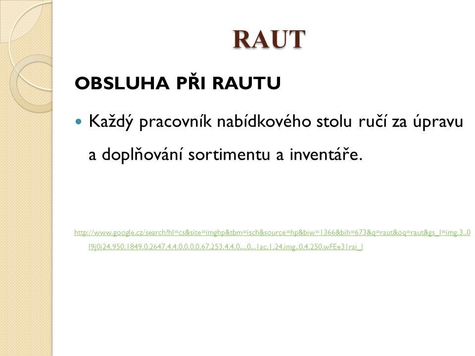 RAUT OBSLUHA PŘI RAUTU Každý pracovník nabídkového stolu ručí za úpravu a doplňování sortimentu a inventáře. http://www.google.cz/search?hl=cs&site=im