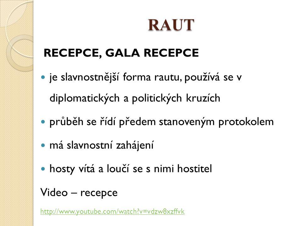 RAUT RECEPCE, GALA RECEPCE je slavnostnější forma rautu, používá se v diplomatických a politických kruzích průběh se řídí předem stanoveným protokolem má slavnostní zahájení hosty vítá a loučí se s nimi hostitel Video – recepce http://www.youtube.com/watch?v=vdzw8xzffvk