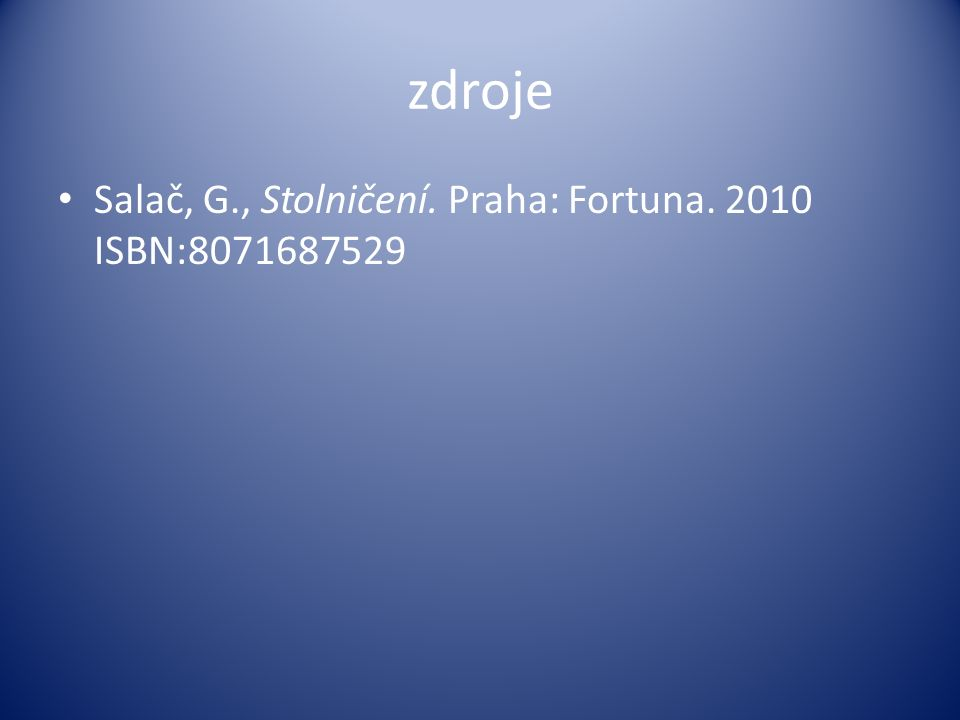 zdroje Salač, G., Stolničení. Praha: Fortuna. 2010 ISBN:8071687529